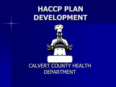HACCP PLAN DEVELOPMENT CALVERT COUNTY HEALTH DEPARTMENT.