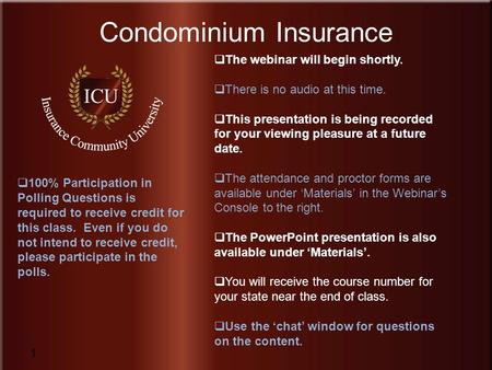 Insurance Community University www.InsuranceCommunityUniversity.com Condominium Insurance 1  The webinar will begin shortly.  There is no audio at this.