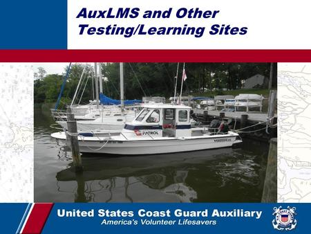1 AuxLMS and Other Testing/Learning Sites. John Sill, USCGAUX, SO-MT, 054-24 (301) 980-8352 Ray Feller, USCGAUX,