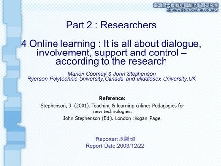 Part 2 : Researchers 4.Online learning : It is all about dialogue, involvement, support and control – according to the research Marion Coomey & John Stephenson.