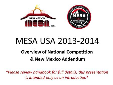 MESA USA 2013-2014 Overview of National Competition & New Mexico Addendum *Please review handbook for full details; this presentation is intended only.