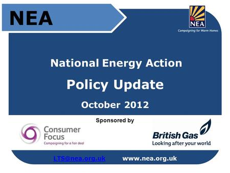 National Energy Action Policy Update October 2012 NEA Sponsored by.