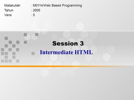 Session 3 Intermediate HTML Matakuliah: M0114/Web Based Programming Tahun: 2005 Versi: 5.