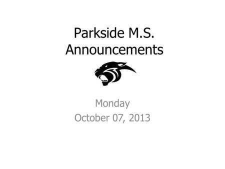 Parkside M.S. Announcements Monday October 07, 2013.