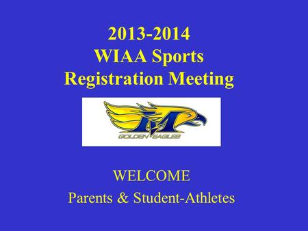 2013-2014 WIAA Sports Registration Meeting WELCOME Parents & Student-Athletes.