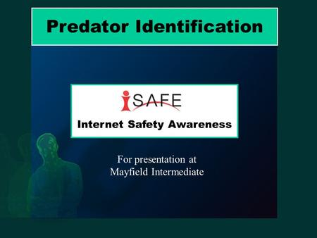 Predator Identification Internet Safety Awareness For presentation at Mayfield Intermediate.