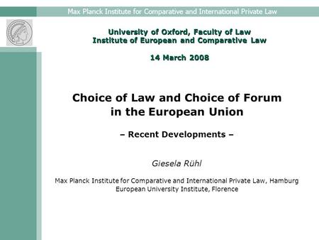 Max Planck Institute for Comparative and International Private Law University of Oxford, Faculty of Law Institute of European and Comparative Law 14 March.
