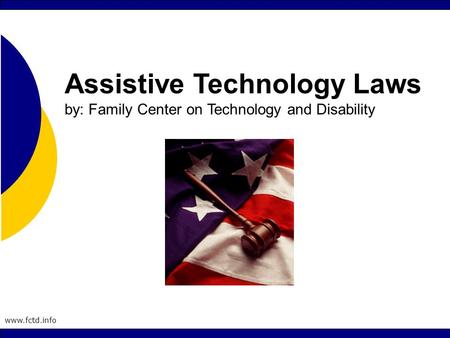 Www.fctd.info Assistive <strong>Technology</strong> Laws by: Family Center on <strong>Technology</strong> and Disability.