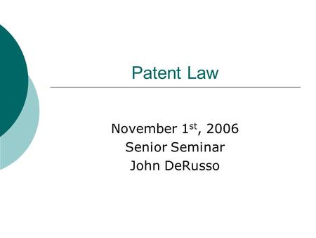 Patent Law November 1 st, 2006 Senior Seminar John DeRusso.