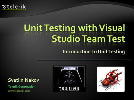 Introduction to Unit Testing Svetlin Nakov Telerik Corporation www.telerik.com.