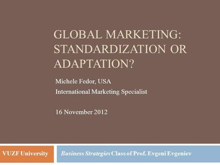 Global <strong>Marketing</strong>: Standardization or Adaptation?