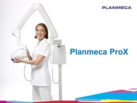 Planmeca ProX. New intraoral X-ray device Optimal images for all diagnostic needs: variable kV and mA Easy and fast to use: pre-programmed quick settings,