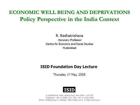 ECONOMIC WELL BEING AND DEPRIVATIONS Policy Perspective in the India Context R. Radhakrishana Honorary Professor Centre for Economic and Social Studies.