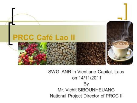 PRCC Café Lao II SWG ANR in Vientiane Capital, Laos on 14/11/2011 By Mr. Vichit SIBOUNHEUANG National Project Director of PRCC II Lao coffee.