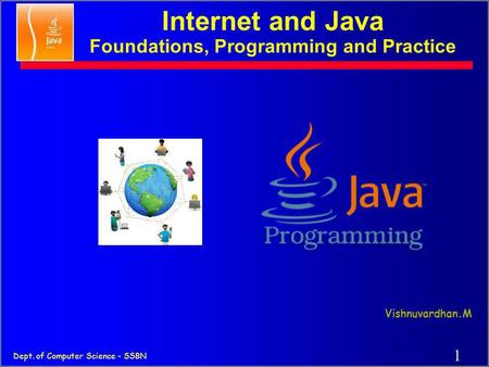1 Dept. of Computer Science - SSBN Internet and Java Foundations, Programming and Practice Vishnuvardhan.M.