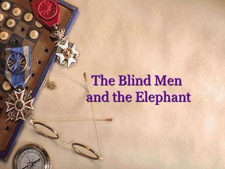 The Blind Men and the Elephant. Reading Long ago in India there lived five blind men. Even though they were blind, they knew much about the world, because.