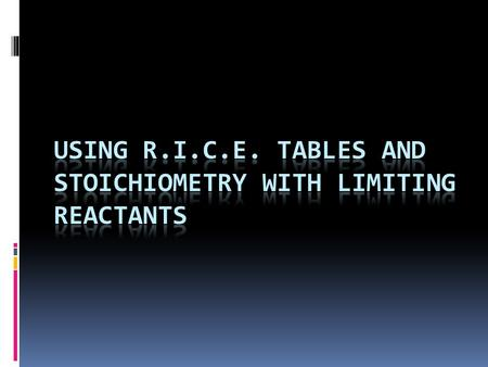 RICE tables are a common tool of chemists (college professors use then a lot!) to organize the information for stoichiometry with a reaction and set up.