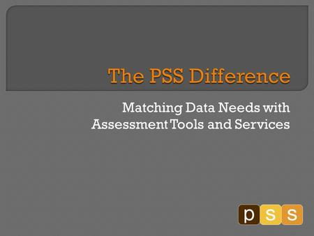 Matching Data Needs with Assessment Tools and Services.