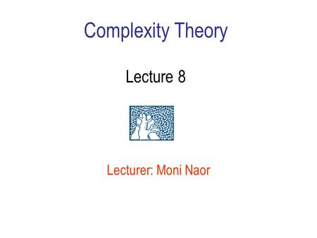 Complexity Theory Lecture 8 Lecturer: Moni Naor. Recap Last week: –Randomized Reductions –Low memory verifiers –#P Completeness of Permanent This Week:
