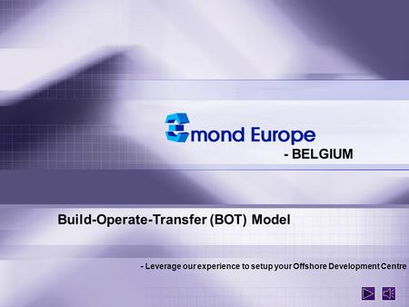 - BELGIUM Build-Operate-Transfer (BOT) Model - Leverage our experience to setup your Offshore Development Centre.