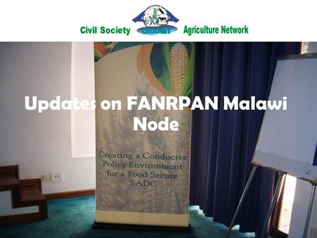 Updates on FANRPAN Malawi Node. CISANET: What is it? Is a group of over 40 civil society organizations (NGOs, farmer organizations, individuals) in the.
