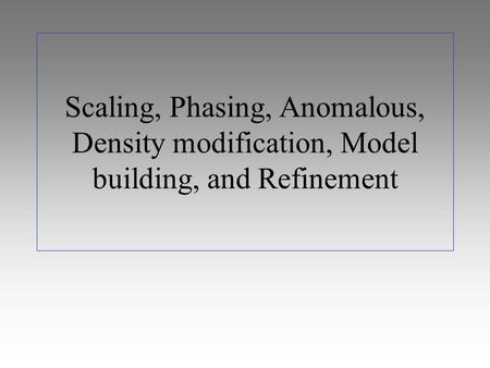 Scaling, Phasing, Anomalous, Density modification, Model building, and Refinement.