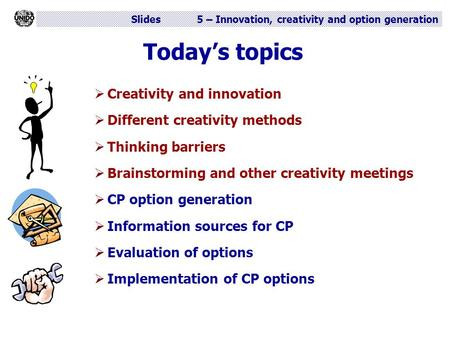 Slides 5 – Innovation, creativity and option generation Today's topics  Creativity and innovation  Different creativity methods  Thinking barriers 