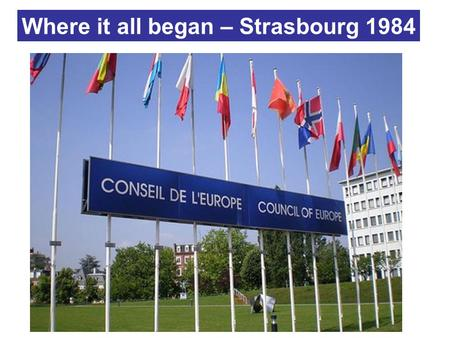 Where it all began – Strasbourg 1984. Making the Constitution – Leiden 1991.