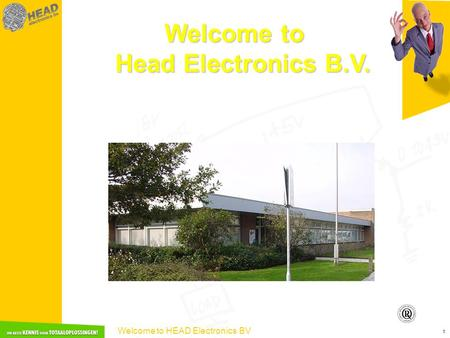 Welcome to HEAD Electronics BV 1 Welcome to Head Electronics B.V.