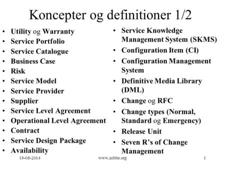 Koncepter og definitioner 1/2 Utility og Warranty Service Portfolio Service Catalogue Business Case Risk Service Model Service Provider Supplier Service.