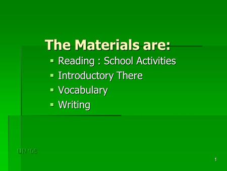 1 The Materials are:  Reading : School Activities  Introductory There  Vocabulary  Writing.