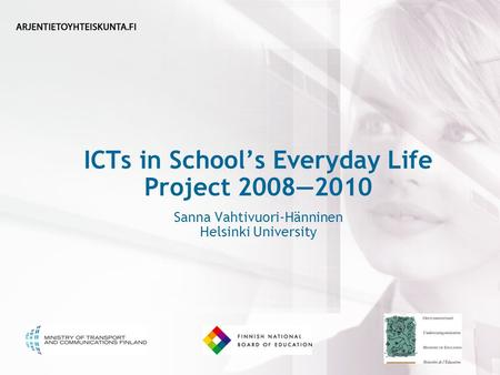 ICTs in School's Everyday Life Project 2008—2010 Sanna Vahtivuori-Hänninen Helsinki University.