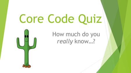 Core Code Quiz How much do you really know…?. Core Code Quiz  02-01-00-13-020  Take a minute and write everything you know about this Core Code.