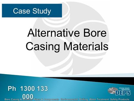 Case Study Alternative Bore Casing Materials. If your looking for Hydrocarbons or chemicals in the ground then PVC is not the best material to be used.