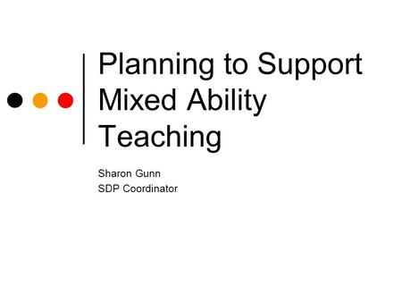 Planning to Support Mixed Ability Teaching Sharon Gunn SDP Coordinator.
