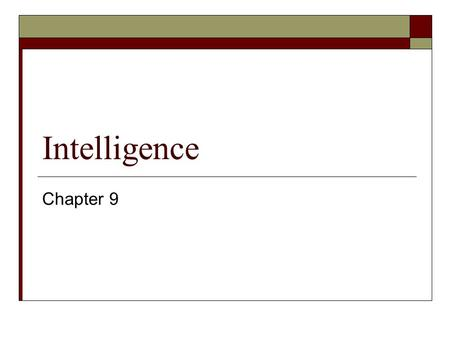 Intelligence Chapter 9. What is intelligence? How can it be measured? Where does it come from?
