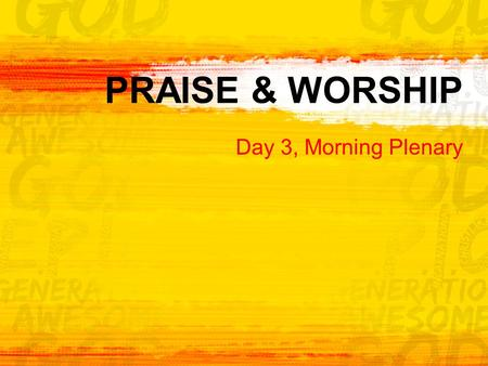 PRAISE & WORSHIP Day 3, Morning Plenary.