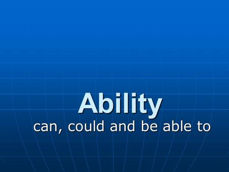 Ability can, could and be able to. Ability present She can do many things. Use can or be able to to talk about ability in the present. She's able to do.