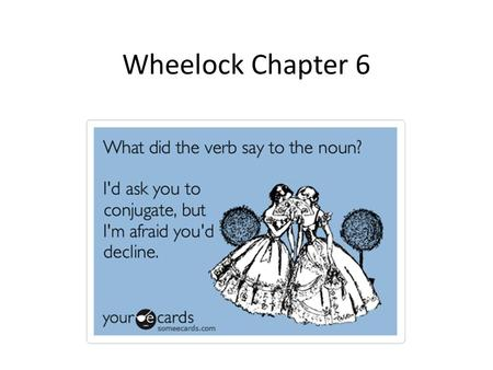 Wheelock Chapter 6. Special Sum The future of sum The future is weirder. It has the base –er, a vowel (o, i or u- just like bo, bi, bu) and the personal.