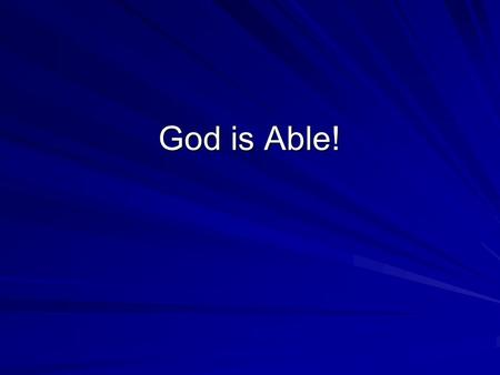 God is Able!. Introduction God is able to make all grace abound and provide all-sufficiency in everything (2 Corinthians 9:6-15). God is able to do far.