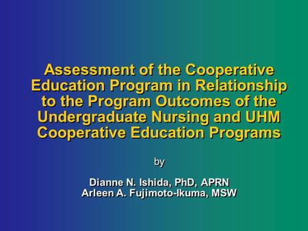 Assessment of the Cooperative Education Program in Relationship to the Program Outcomes of the Undergraduate Nursing and UHM Cooperative Education Programs.