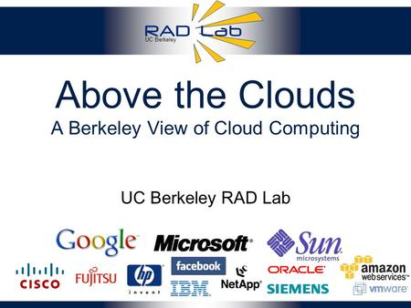 UC Berkeley Above the Clouds A Berkeley View of Cloud Computing 1 UC Berkeley RAD Lab.