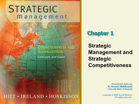PowerPoint slides by: R. Dennis Middlemist Colorado State University Copyright © 2004 South-Western All rights reserved. Chapter 1 Strategic Management.