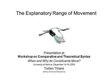 The Explanatory Range of Movement Presentation at Workshop on Comparative and Theoretical Syntax When and Why do Constituents Move? University of Aarhus,