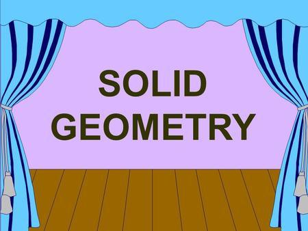 SOLID GEOMETRY. (d) Projections of Right & Regular Solids like; (Prisms, Pyramids, Cylinder and Cone) SOLID GEOMETRY Following topics will be covered.