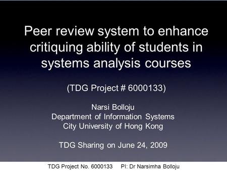 Peer review system to enhance critiquing ability of students in systems analysis courses (TDG Project # 6000133) Narsi Bolloju Department of Information.