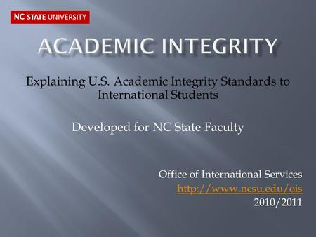 Explaining U.S. Academic Integrity Standards to International Students Developed for NC State Faculty Office of International Services