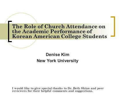 The Role of Church Attendance on the Academic Performance of Korean American College Students Denise Kim New York University I would like to give special.