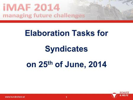 Www.bundesheer.at SCHUTZ & HILFE 1 Elaboration Tasks for Syndicates on 25 th of June, 2014.