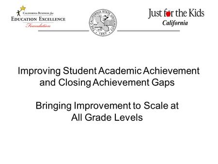 Improving Student Academic Achievement and Closing Achievement Gaps Bringing Improvement to Scale at All Grade Levels.